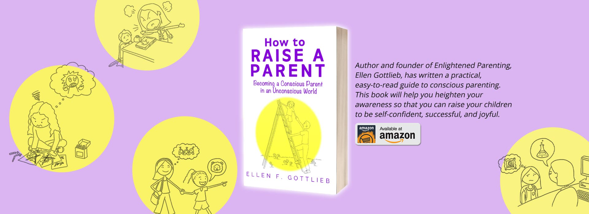 How to Raise a Parent - Becoming a Conscious Parent in an Unconscious World